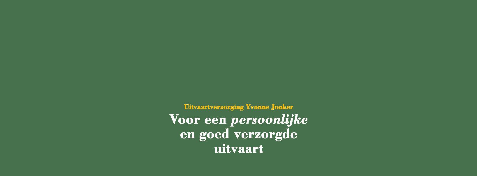 uitvaartverzorging Yvonne Jonker voor een uitstekend verzorgde uitvaart met begrafenis of crematie in Barendrecht, Oud-Beijerland, Hoeksche Waard en Rotterdam, Zuid-Holland